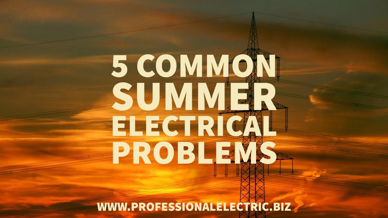 Five Common Summer Electrical Problems Professional Electric